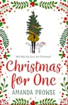 Christmas for One - A feel-good romance from the #1 bestselling author of My Husband's Wife ebook by Amanda Prowse