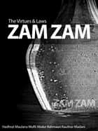 The Virtues & Laws of Zam Zam ebook by Hadhrat Maulana Mufti Abdur Rahmaan Kauthar Madani,Mufti Afzal Hoosen Elias