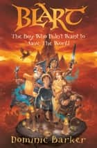 Blart: The boy who didn't want to save the world eBook by Dominic Barker