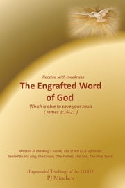 The Engrafted Word of God ebook by PJ Minchew