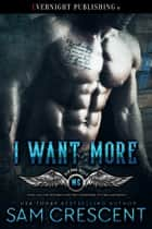 I Want More eBook par Sam Crescent