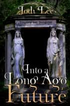Into a Long Ago Future ebook by Jodi Lee