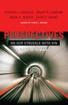 Perspectives on Our Struggle with Sin: Three Views of Romans 7 ebook by Terry L. Wilder, Chad Brand, Shephen Chester,...