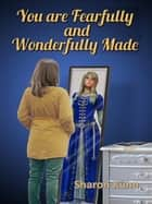 You Were Fearfully and Wonderfully Made ebook by Sharon A. Kühn