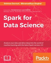 Spark for Data Science ebook by Srinivas Duvvuri, Bikramaditya Singhal