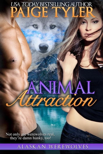 Animal Attraction - Alaskan Werewolves ebook by Paige Tyler