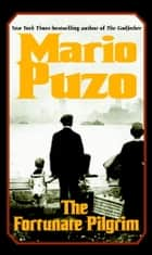 The Fortunate Pilgrim - A Novel ebook by Mario Puzo