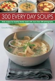 300 Every Day Soups ebook by Kobo.Web.Store.Products.Fields.ContributorFieldViewModel