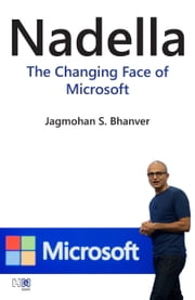 Nadella - The Changing Face of Microsoft ebook by Jagmohan S. Bhanver