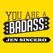 You Are a Badass - How to Stop Doubting Your Greatness and Start Living an Awesome Life audiobook by Jen Sincero