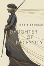 Daughter of Necessity - A Tor.Com Original ebook by Marie Brennan