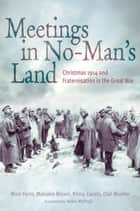 Meetings in No Man's Land - Christmas 1914 and Fraternisation in the Great War ebook by Marc Ferro, Malcolm Brown, Rémy Cazals