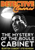 The Mystery Of The Boule Cabinet ebook by Burton Egbert Stevenson