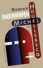 Onderworpen ebook by Michel Houellebecq, Martin de Haan