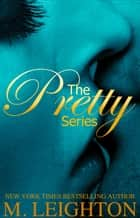 The Pretty Series Bundle - All the Pretty Lies, All the Pretty Poses, All Things Pretty ebook by M. Leighton