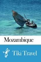 Mozambique Travel Guide - Tiki Travel ebook by Tiki Travel