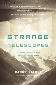 Strange Telescopes: Following the Apocalypse from Moscow to Siberia ebook by Daniel Kalder