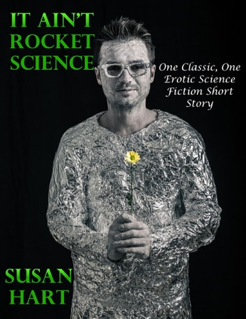 It Ain't Rocket Science: One Classic, One Erotic Science Fiction Short Story ebook by Susan Hart