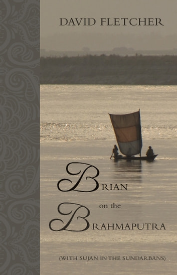 Brian on the Brahmaputra - With Sujan in the Sundarbans ebook by David Fletcher
