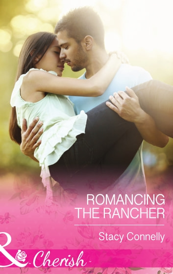 Romancing the Rancher (Mills & Boon Cherish) (The Pirelli Brothers, Book 4) ebook by Stacy Connelly