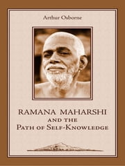 Ramana Maharshi And The Path Of Self-Knowledge ebook by Arthur Osborne