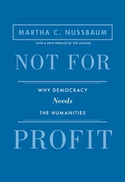 Not for Profit - Why Democracy Needs the Humanities - Updated Edition eBook by Martha C. Nussbaum