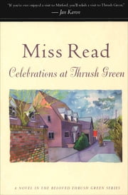 Celebrations at Thrush Green - A Novel ebook by Miss Read, John S. Goodall