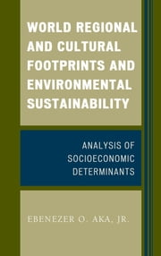 World Regional and Cultural Footprints and Environmental Sustainability - Analysis of Socioeconomic Determinants ebook by Ebenezer O. Aka