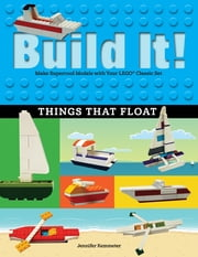 Build It! Things That Float - Make Supercool Models with Your Favorite LEGO® Parts ebook by
