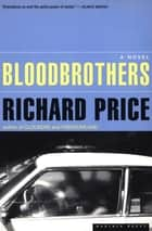 Bloodbrothers - A Novel ebook by Richard Price
