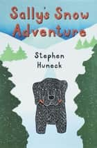 Sally's Snow Adventure ebook by Stephen Huneck