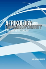 Afrikology and Transdisciplinarity: A Restorative Epistemology ebook by Nabudere, Wadada