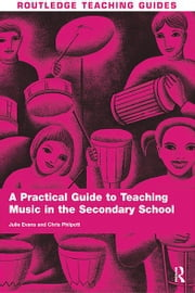 A Practical Guide to Teaching Music in the Secondary School ebook by Julie Evans,Chris Philpott