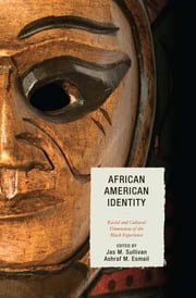 African American Identity - Racial and Cultural Dimensions of the Black Experience ebook by Jas M. Sullivan,Ashraf Esmail,Frank C. Worrell,Richard D. Harvey,Jelani Mandara,William E. Cross Jr.,Donald C. Reitzes,Michael Cunningham,Vetta L. Sanders Thompson,Joel R. Sneed,Cleopatra Howard Caldwell,Stephanie J. Rowley,Stephen M. Quintana,Tabbye M. Chavous,Keena Arbuthnot,Marco J. Barker,Michael J. Cuyjet,Fatima Varner,Latisha L. Ross