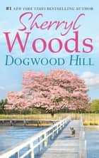 Dogwood Hill (A Chesapeake Shores Novel, Book 12) ebook by Sherryl Woods
