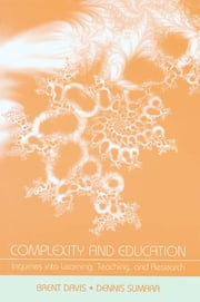Complexity and Education - Inquiries Into Learning, Teaching, and Research ebook by Brent Davis,Dennis Sumara