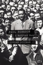 Paul Robeson - A Watched Man ebook by Jordan Goodman