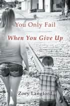 You Only Fail When You Give Up ebook by Zoey Langford
