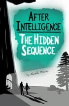 After Intelligence: The Hidden Sequence ebook by Nicole Marie