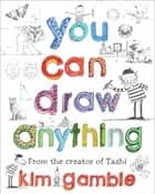 You Can Draw Anything ebook by Kim Gamble