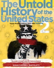 The Untold History of the United States, Volume 2 - Young Readers Edition, 1945-1963 ebook by Peter Kuznick,Oliver Stone