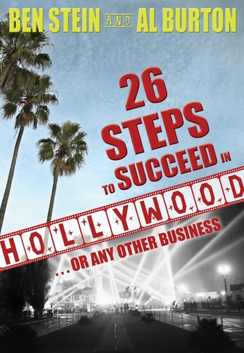 26 Steps to Succeed In Hollywood...or Any Other Business eBook by Ben Stein,Al Burton