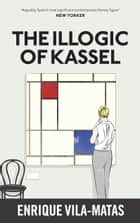 The Illogic of Kassel ebook by Enrique Vila-Matas, Anne McLean, Anna Milsom