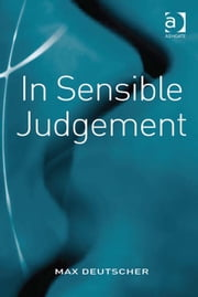 In Sensible Judgement ebook by Professor Max Deutscher