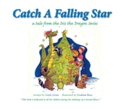 Catch a Falling Star: A Tale from the Iris the Dragon Series ebook by Gayle Grass, Graham Ross