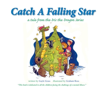 Catch a Falling Star: A Tale from the Iris the Dragon Series ebook by Gayle Grass