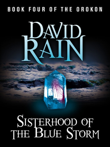 Sisterhood of the Blue Storm - Book Four of The Orokon ebook by David Rain