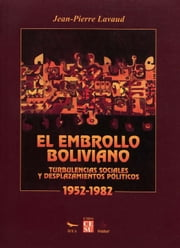El embrollo boliviano - Turbulencias sociales y desplazamientos políticos, 1952-1982 ebook by Jean-Pierre Lavaud