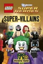 LEGO® DC Super Heroes Super-Villains ebook by Victoria Taylor, DK