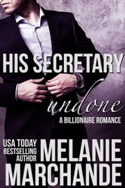 His Secretary: Undone (A Billionaire Romance) - A Novel Deception ebook by Melanie Marchande